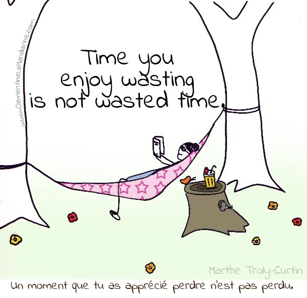 time-you-enjoy-wasting-is-not-wasted-time-clementine-la-mandarine